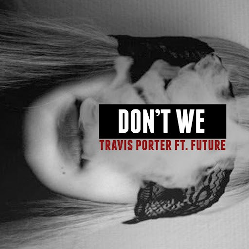 Travis Porter альбом Don't We (feat. Future)