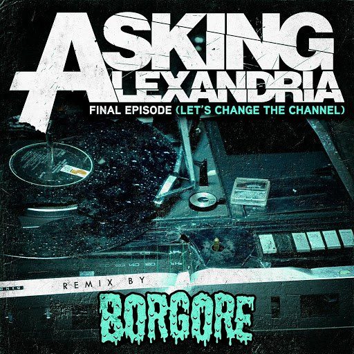 Asking Alexandria альбом Final Episode (Let's Change The Channel) (Borgore Remix)