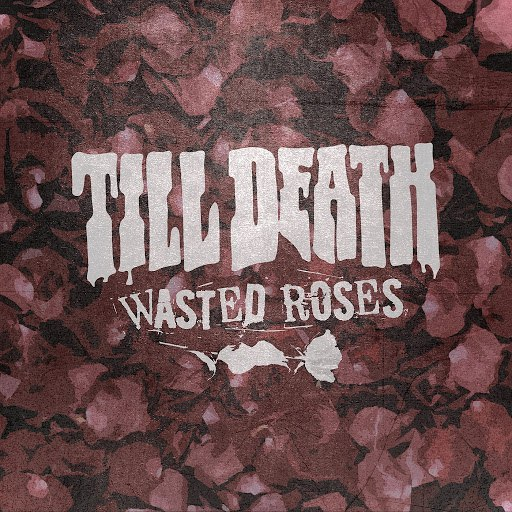 Till Death альбом Wasted Roses