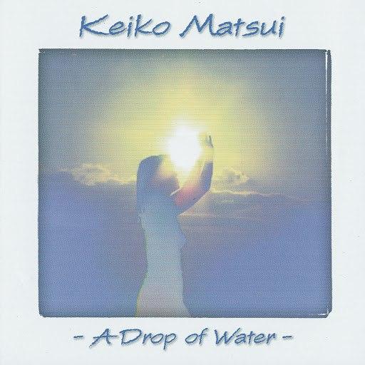 keiko matsui альбом A Drop Of Water