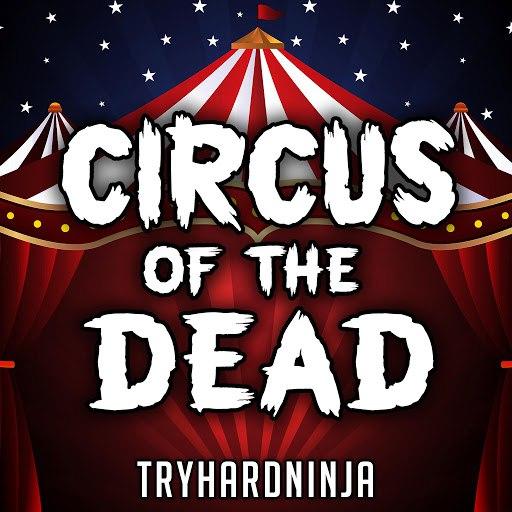TryHardNinja альбом Circus of the Dead