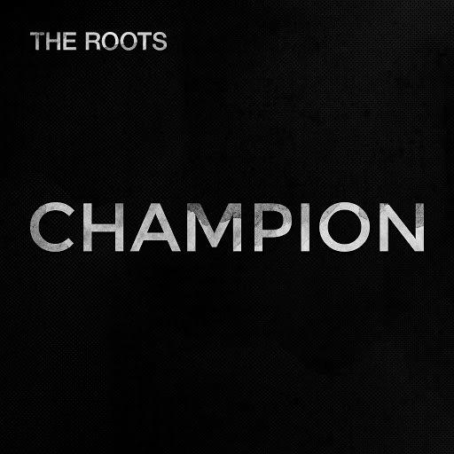 The Roots альбом Champion