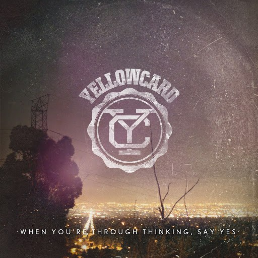 Yellowcard альбом When You're Through Thinking, Say Yes