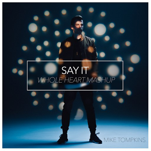 Mike Tompkins альбом Say It / Whole Heart (Mashup)