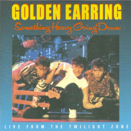 Golden Earring альбом Something Heavy Going Down (Live From The Twilight Zone)