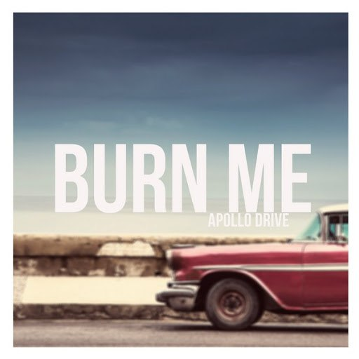 Apollo Drive альбом Burn Me