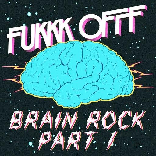Fukkk Offf альбом Brain Rock Remixes Part 1
