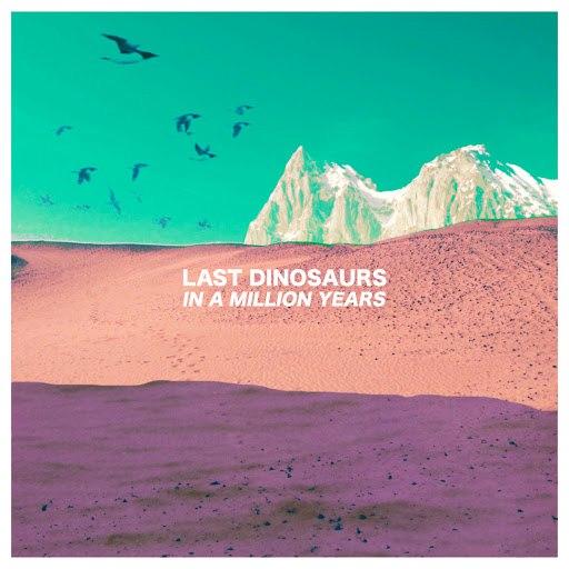 Last Dinosaurs альбом In A Million Years