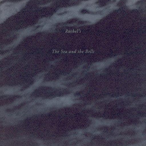 Rachel's альбом The Sea and the Bells