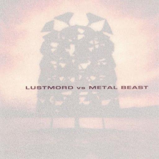 Lustmord альбом Lustmord vs. Metal Beast
