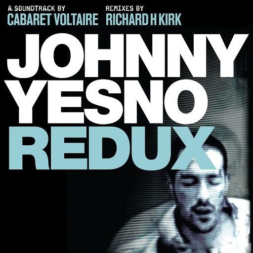 Cabaret Voltaire альбом Johnny Yesno Redux