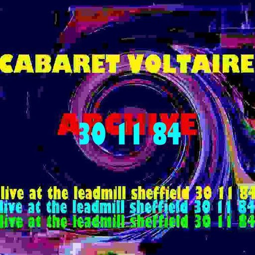 Cabaret Voltaire альбом Archive (Live at The Leadmill, Sheffield: 30th November 1984)