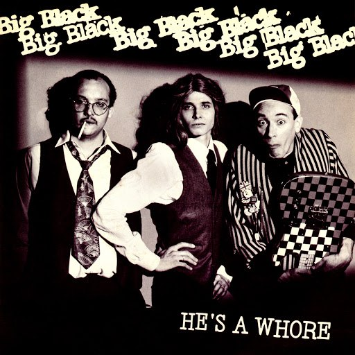 Big Black альбом He's A Whore