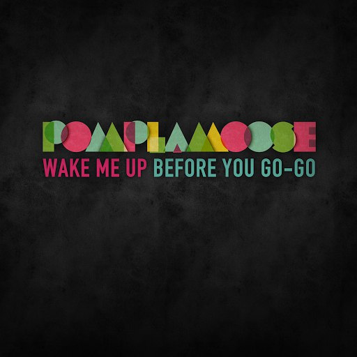 Pomplamoose альбом Wake Me Up Before You Go-Go