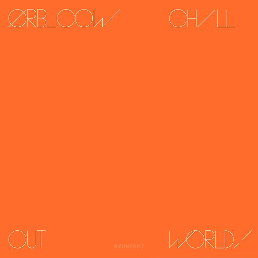 The Orb альбом COW / Chill Out, World!