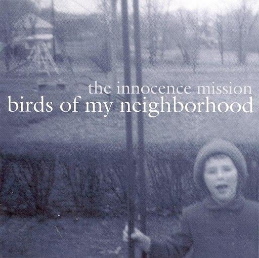 the innocence mission альбом Birds Of My Neighborhood