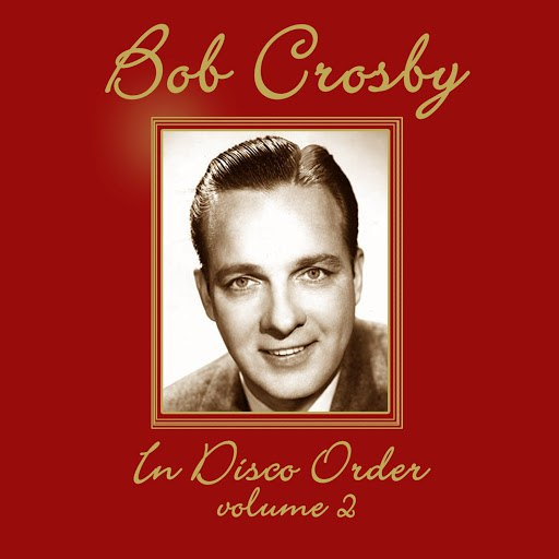 Bob Crosby альбом In Disco Order Volume 2