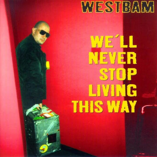 Westbam альбом We'll Never Stop Living This Way