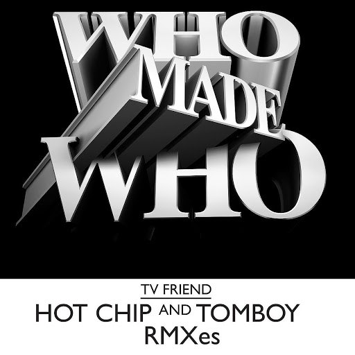 WhoMadeWho альбом TV Friend (Hot Chip RMXS)