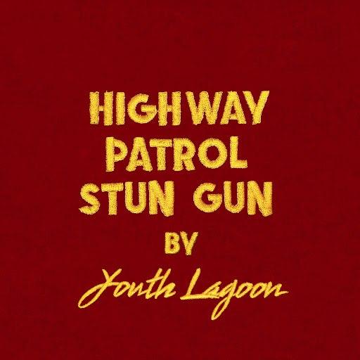Youth Lagoon альбом Highway Patrol Stun Gun