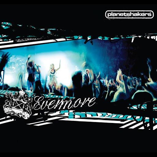 Planetshakers альбом Evermore