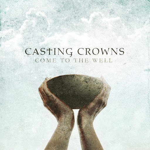 Casting Crowns альбом Come To The Well