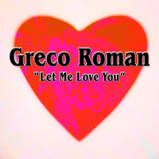 Greco Roman альбом Let Me Love You