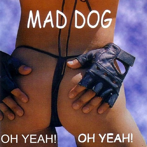 Mad Dog альбом Oh Yeah! Oh Yeah!