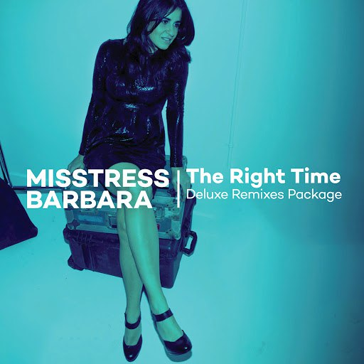 Misstress Barbara альбом The Right Time Deluxe Remixes