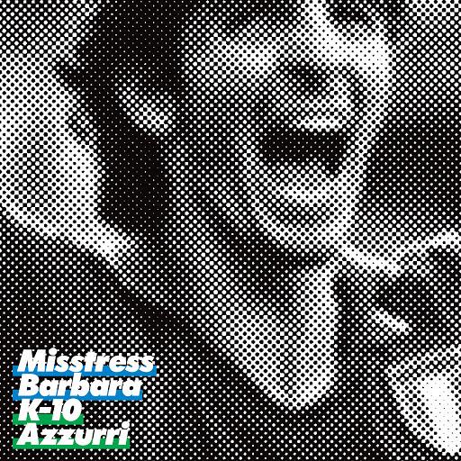 Misstress Barbara альбом K-10 / Azzurri