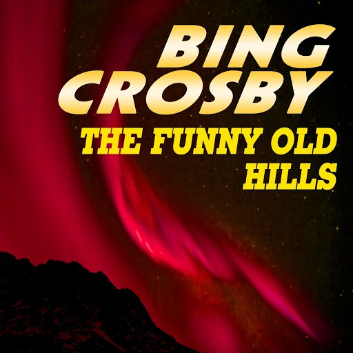 Bing Crosby альбом The Funny Old Hills