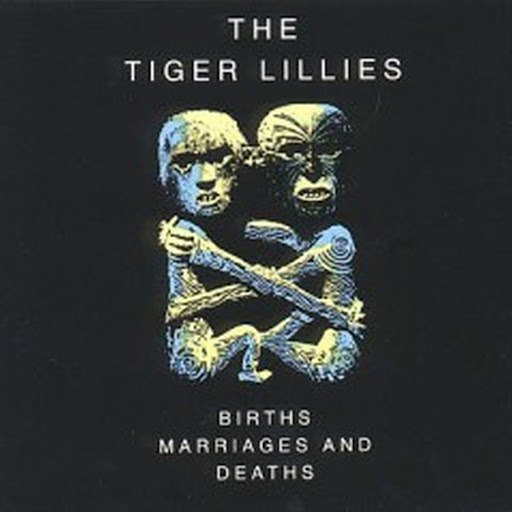 The Tiger Lillies альбом Births, Marriages and Deaths
