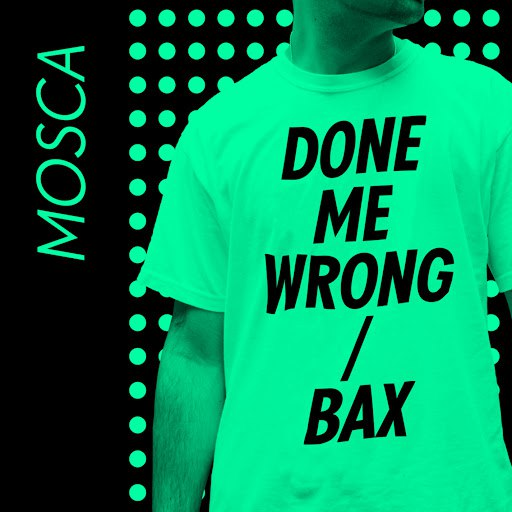 Mosca альбом Done Me Wrong / Bax