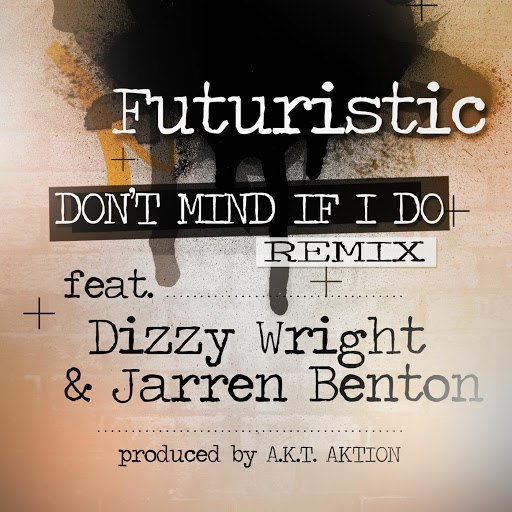 Futuristic альбом Don't Mind If I Do - The Remix (feat. Dizzy Wright & Jarren Benton)