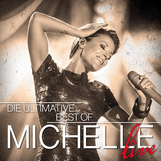 Michelle альбом Die Ultimative Best Of - Live