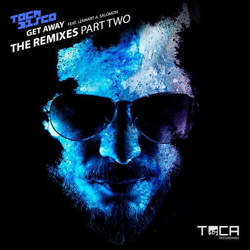 Tocadisco альбом Get Away (feat. Lennart A. Salomon) [The Remixes Part Two]