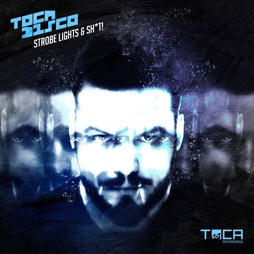 Tocadisco альбом Strobe Lights and Sh*t