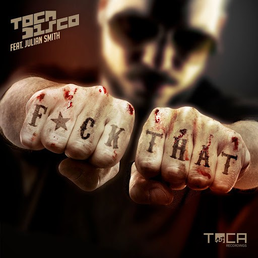Tocadisco альбом F*ck That (feat. Julian Smith)