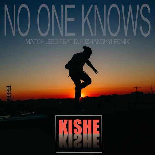 Kishe альбом No One Knows (Matchless feat Dj Uzhanskyi remix)
