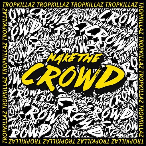 Tropkillaz альбом Make the Crowd