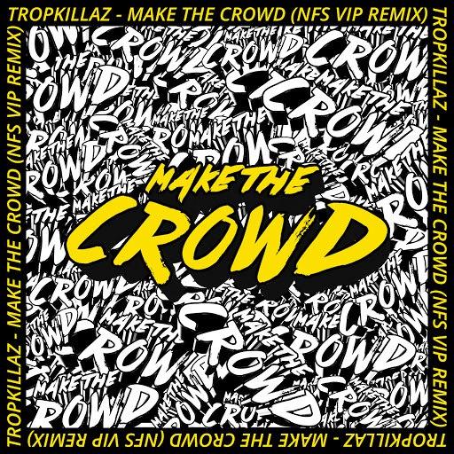 Tropkillaz альбом Make the Crowd (NFS VIP Remix)