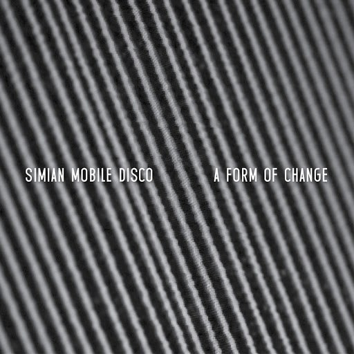 Simian Mobile Disco альбом A Form Of Change