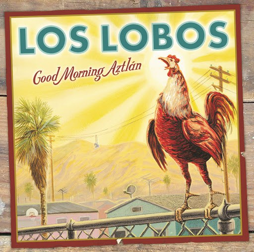 Los Lobos альбом Good Morning Aztlán