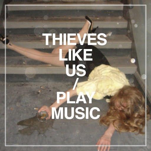 Thieves Like Us альбом Play Music