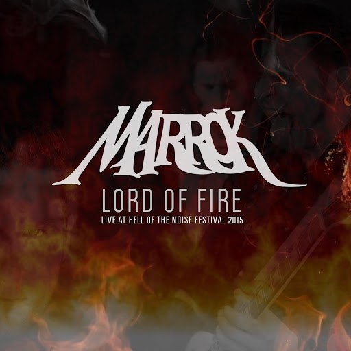 Marrok альбом Lord of Fire (Live @ Hell of the Noise Festival)