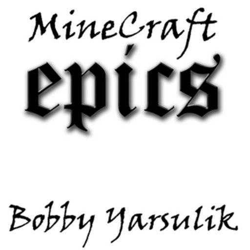Bobby Yarsulik альбом MineCraft: Epics
