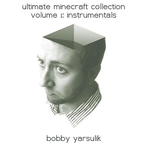 Bobby Yarsulik альбом Ultimate Minecraft Collection Instrumentals Volume I