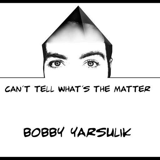Bobby Yarsulik альбом Can't Tell What's the Matter
