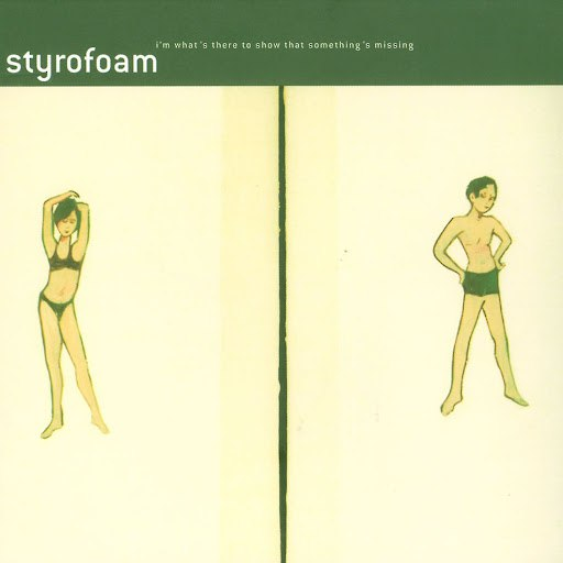 Styrofoam альбом I'm What's There To Show That Something's Missing