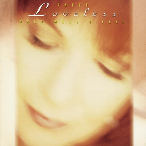Patty Loveless альбом Only What I Feel